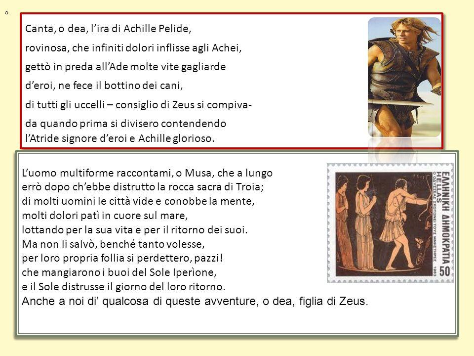 Canta, o dea, lira di Achille Pelide, rovinosa, che infiniti dolori inflisse agli Achei, gettò in preda allAde molte vite gagliarde deroi, ne fece il