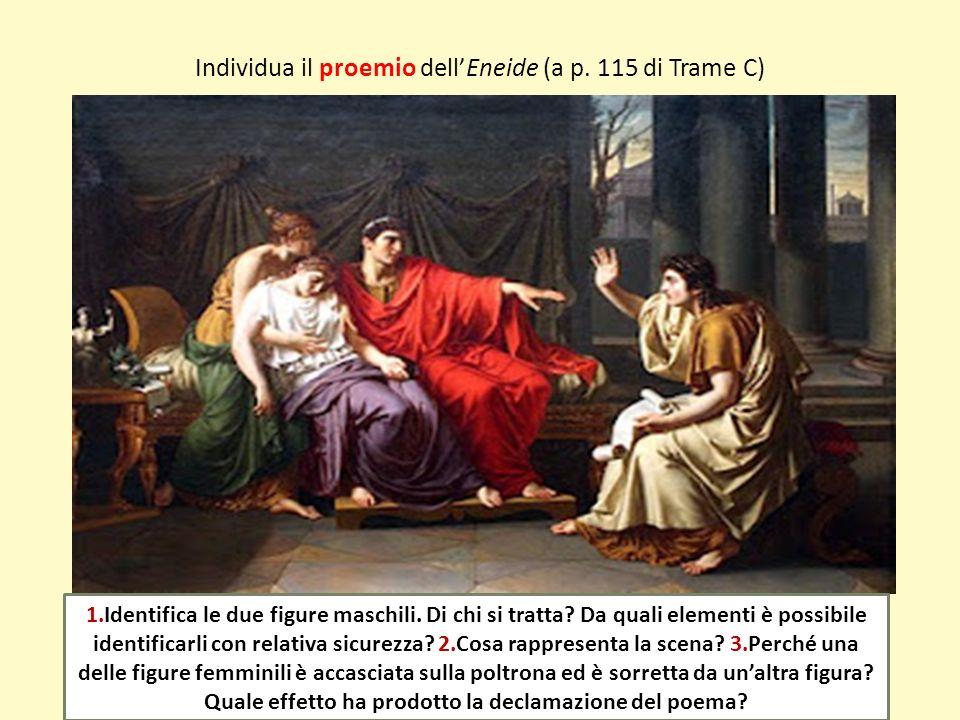 Individua il proemio dellEneide (a p. 115 di Trame C) 1.Identifica le due figure maschili. Di chi si tratta? Da quali elementi è possibile identificar