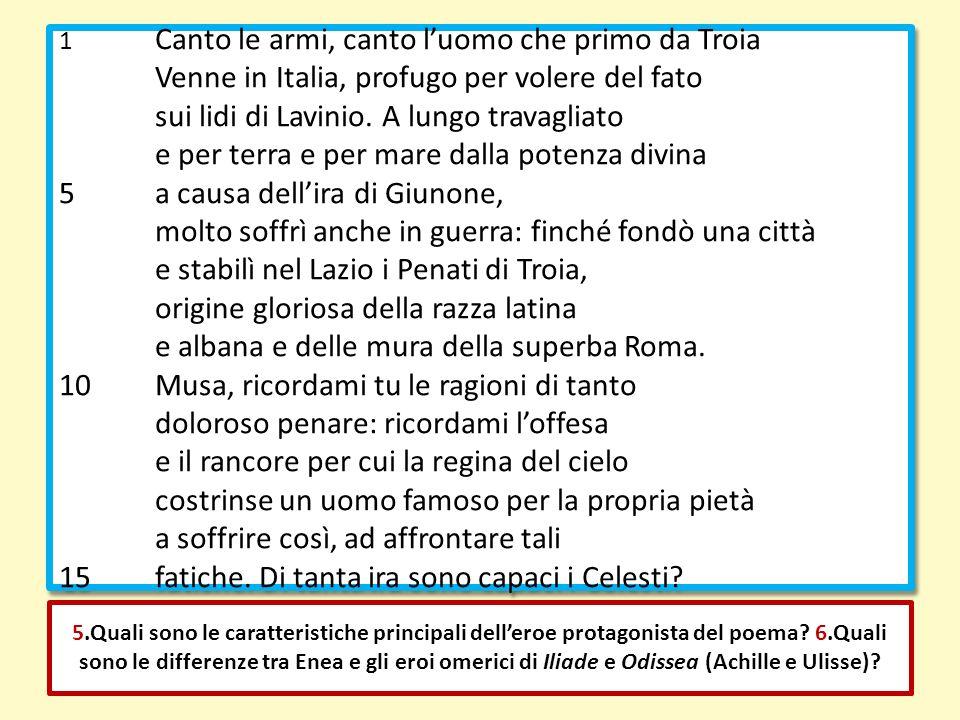 1 Canto le armi, canto luomo che primo da Troia Venne in Italia, profugo per volere del fato sui lidi di Lavinio. A lungo travagliato e per terra e pe