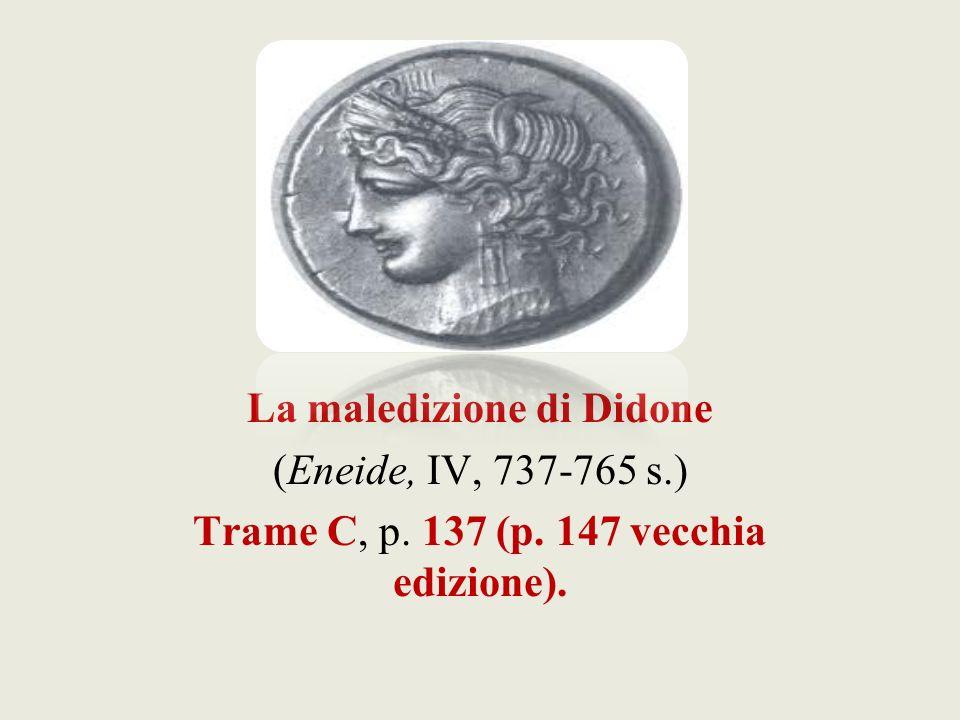 La maledizione di Didone (Eneide, IV, 737-765 s.) Trame C, p. 137 (p. 147 vecchia edizione).