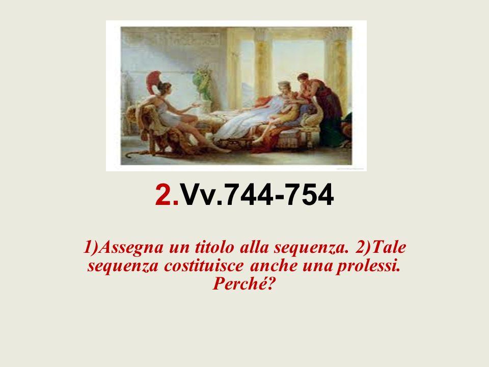 2.Vv.744-754 1)Assegna un titolo alla sequenza. 2)Tale sequenza costituisce anche una prolessi. Perché?