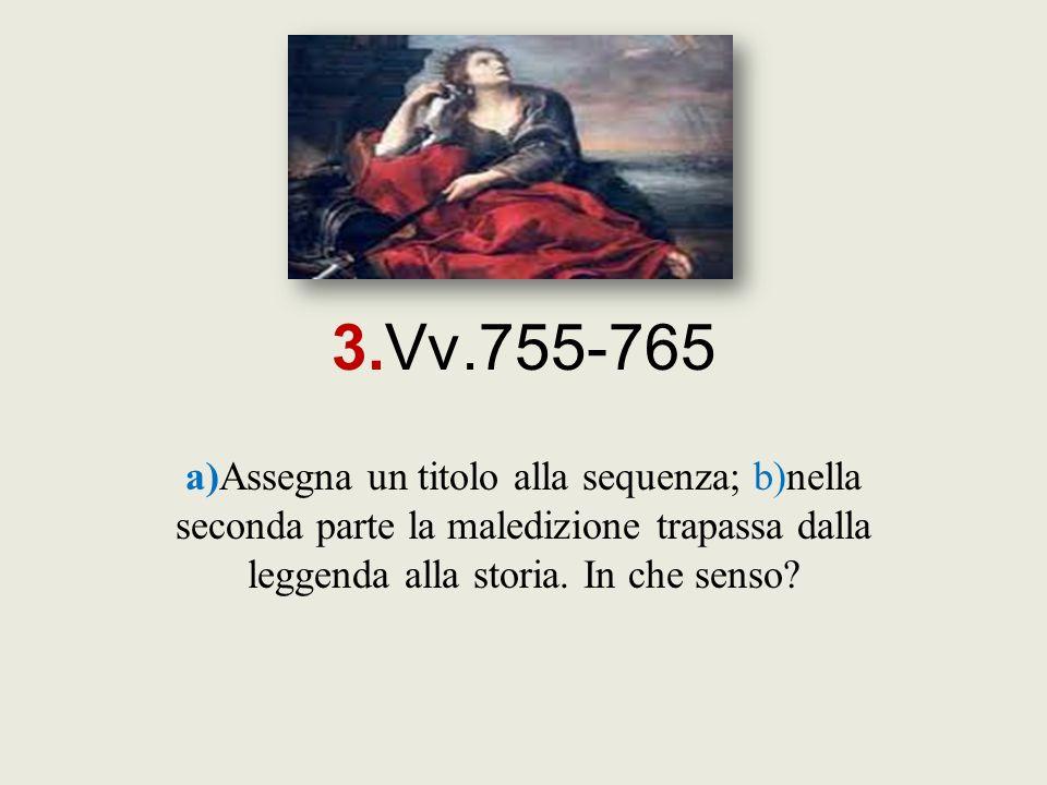 3.Vv.755-765 a)Assegna un titolo alla sequenza; b)nella seconda parte la maledizione trapassa dalla leggenda alla storia. In che senso?