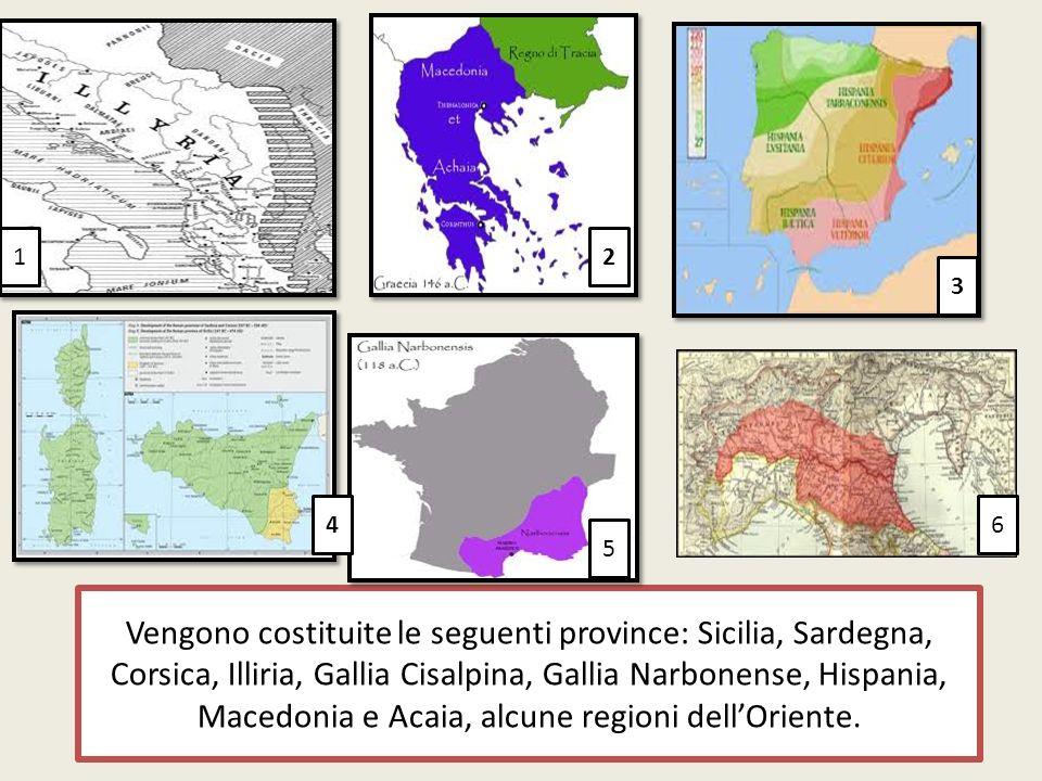 Vengono costituite le seguenti province: Sicilia, Sardegna, Corsica, Illiria, Gallia Cisalpina, Gallia Narbonense, Hispania, Macedonia e Acaia, alcune