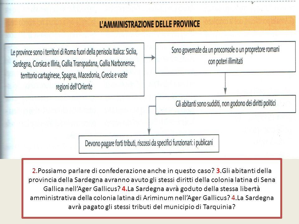 2.Possiamo parlare di confederazione anche in questo caso? 3.Gli abitanti della provincia della Sardegna avranno avuto gli stessi diritti della coloni