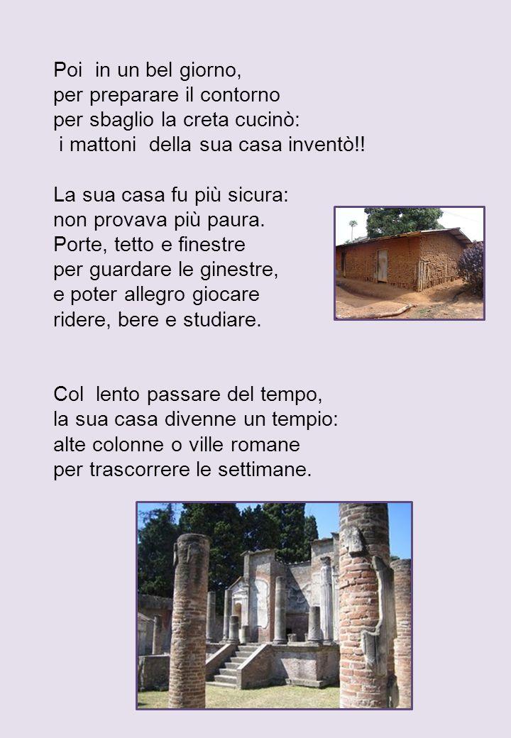 Luomo edificò i castelli chiudendoli con i cancelli: grosse mura e torrioni per mangiare dolci torroni.