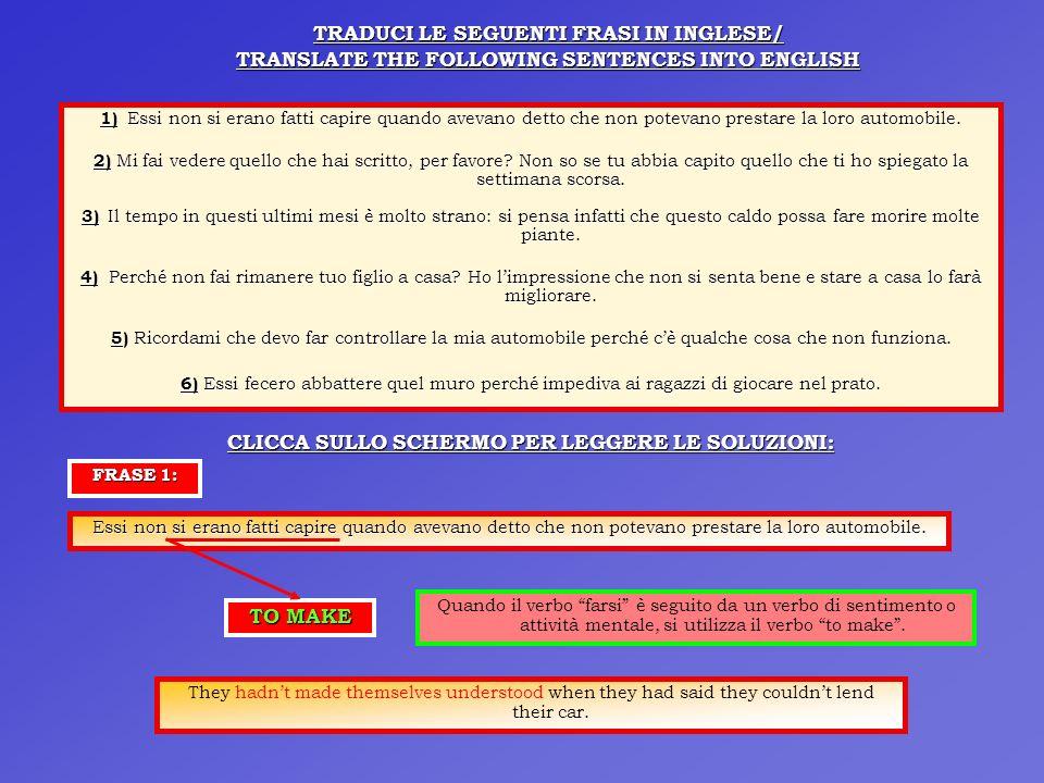 TRADUCI LE SEGUENTI FRASI IN INGLESE/ TRANSLATE THE FOLLOWING SENTENCES INTO ENGLISH 1) Essi non si erano fatti capire quando avevano detto che non po