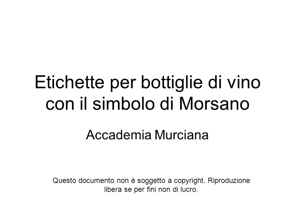 Istruzioni Modificare il nome del vino e lanno di produzione sulle etichette Predisporre un foglio A4 adesivo nella stampante Stampare e ritagliare lungo i bordi le etichette Incollare alle bottiglie Stappare e godersi il Vin di Morsan!