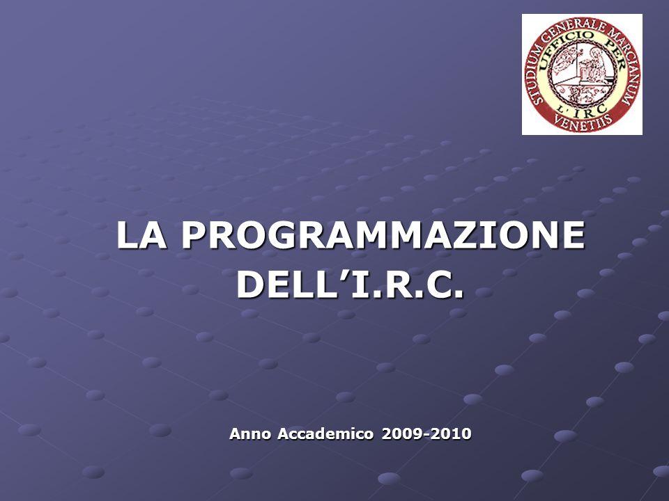 LA PROGRAMMAZIONE DELLI.R.C. Anno Accademico 2009-2010