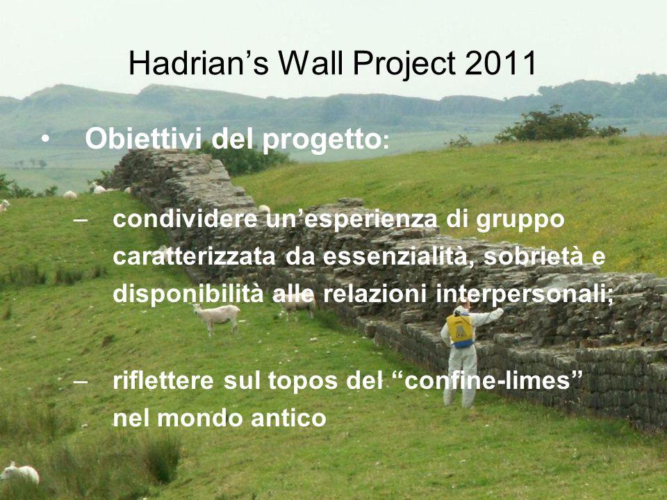 Hadrians Wall Project 2011 Obiettivi del progetto : –condividere unesperienza di gruppo caratterizzata da essenzialità, sobrietà e disponibilità alle