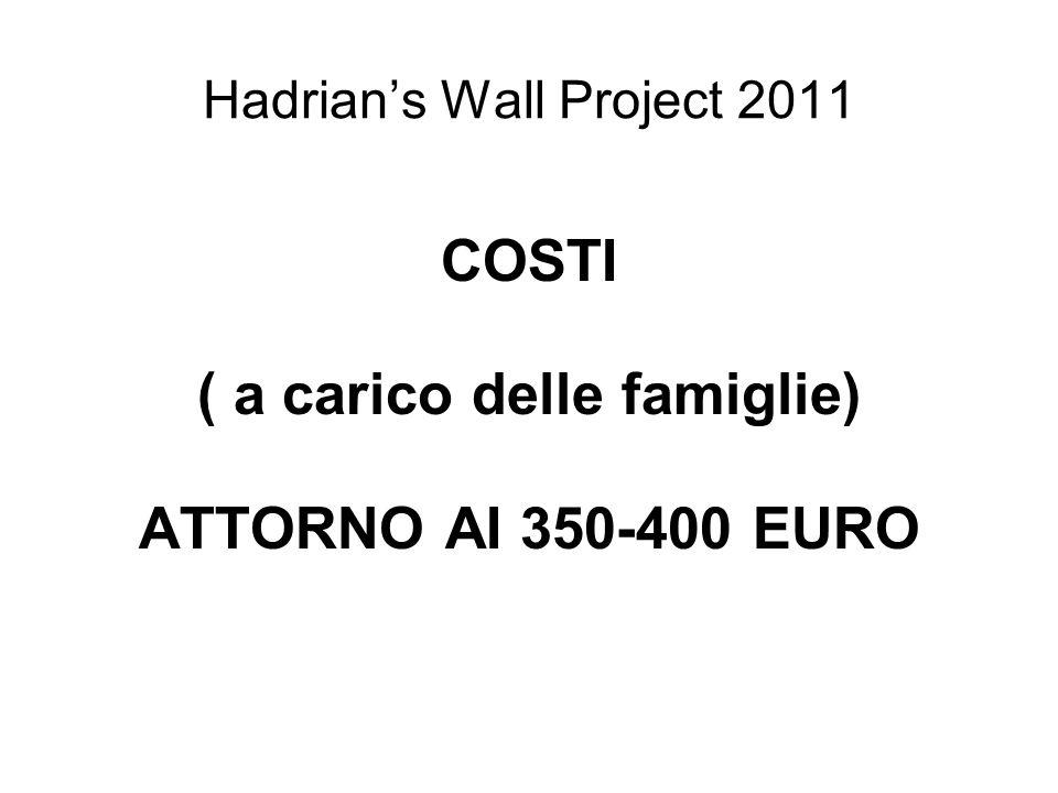 Hadrians Wall Project 2011 COSTI ( a carico delle famiglie) ATTORNO AI 350-400 EURO