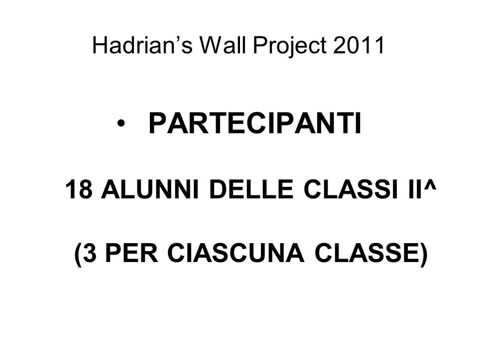 Hadrians Wall Project 2011 PARTECIPANTI 18 ALUNNI DELLE CLASSI II^ (3 PER CIASCUNA CLASSE)