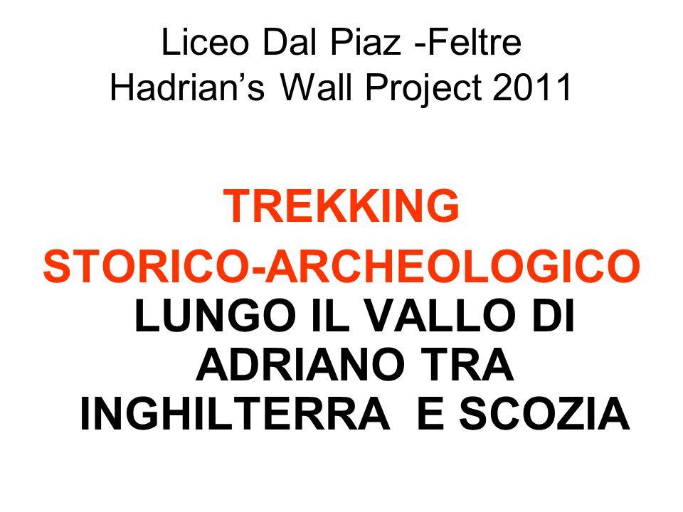 Liceo Dal Piaz -Feltre Hadrians Wall Project 2011 TREKKING STORICO-ARCHEOLOGICO LUNGO IL VALLO DI ADRIANO TRA INGHILTERRA E SCOZIA