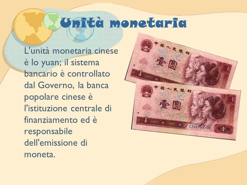 Unità monetaria L'unità monetaria cinese è lo yuan; il sistema bancario è controllato dal Governo, la banca popolare cinese è l'istituzione centrale d