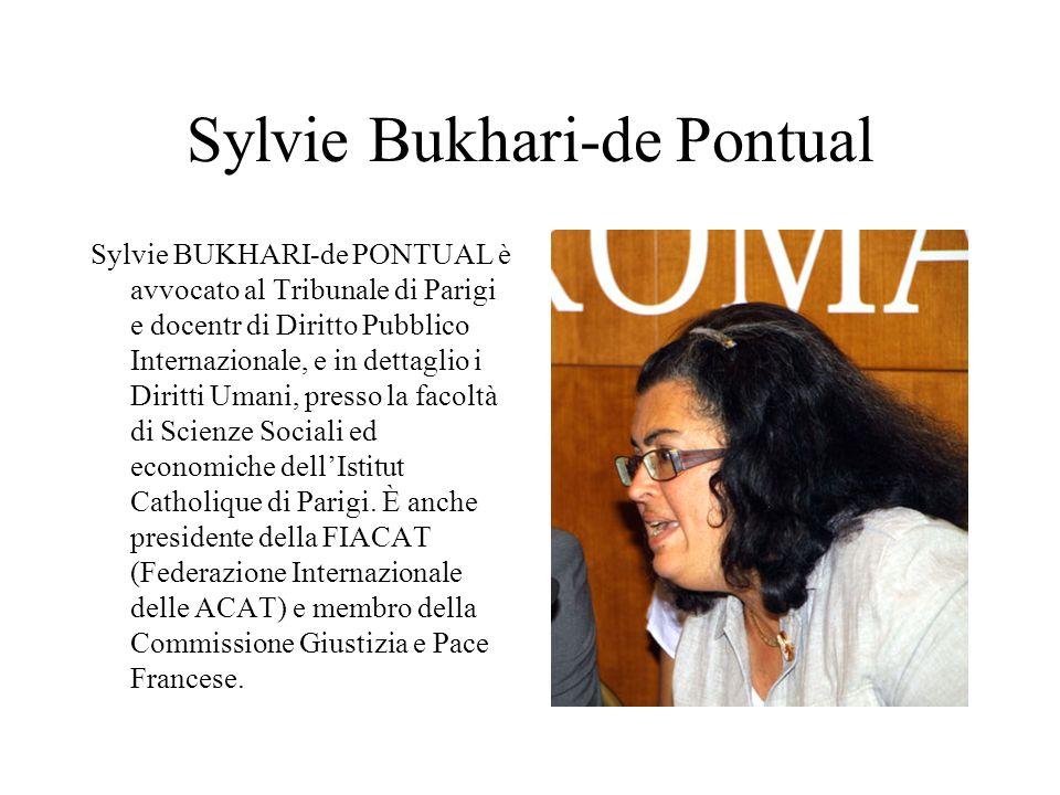 Sylvie Bukhari-de Pontual Sylvie BUKHARI-de PONTUAL è avvocato al Tribunale di Parigi e docentr di Diritto Pubblico Internazionale, e in dettaglio i Diritti Umani, presso la facoltà di Scienze Sociali ed economiche dellIstitut Catholique di Parigi.