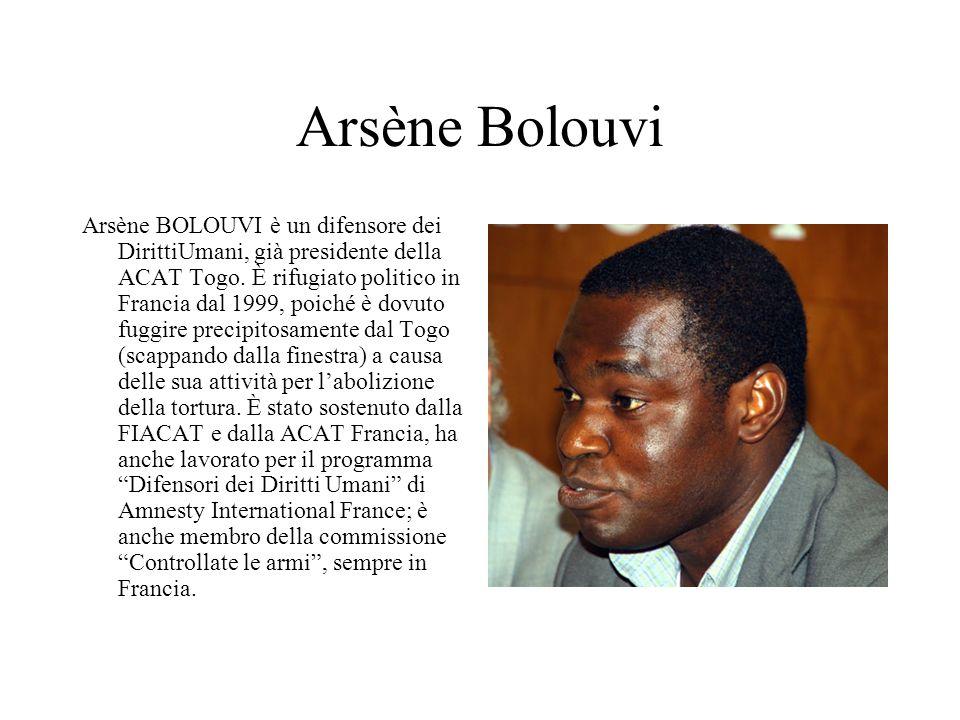 Arsène Bolouvi Arsène BOLOUVI è un difensore dei DirittiUmani, già presidente della ACAT Togo.