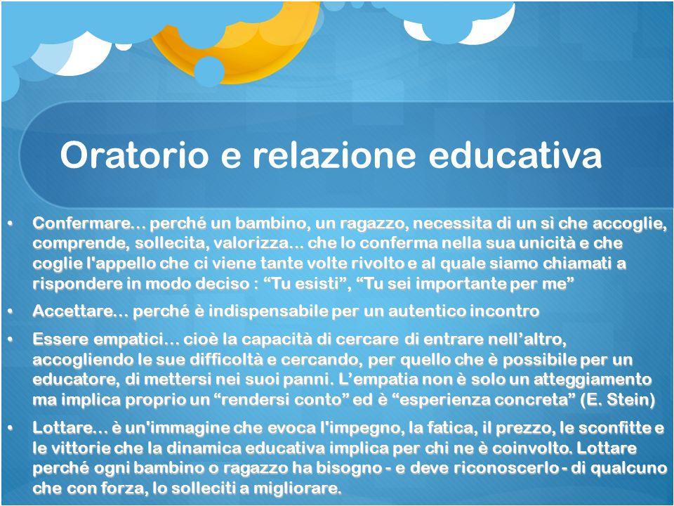 Oratorio e relazione educativa Confermare... perché un bambino, un ragazzo, necessita di un sì che accoglie, comprende, sollecita, valorizza... che lo