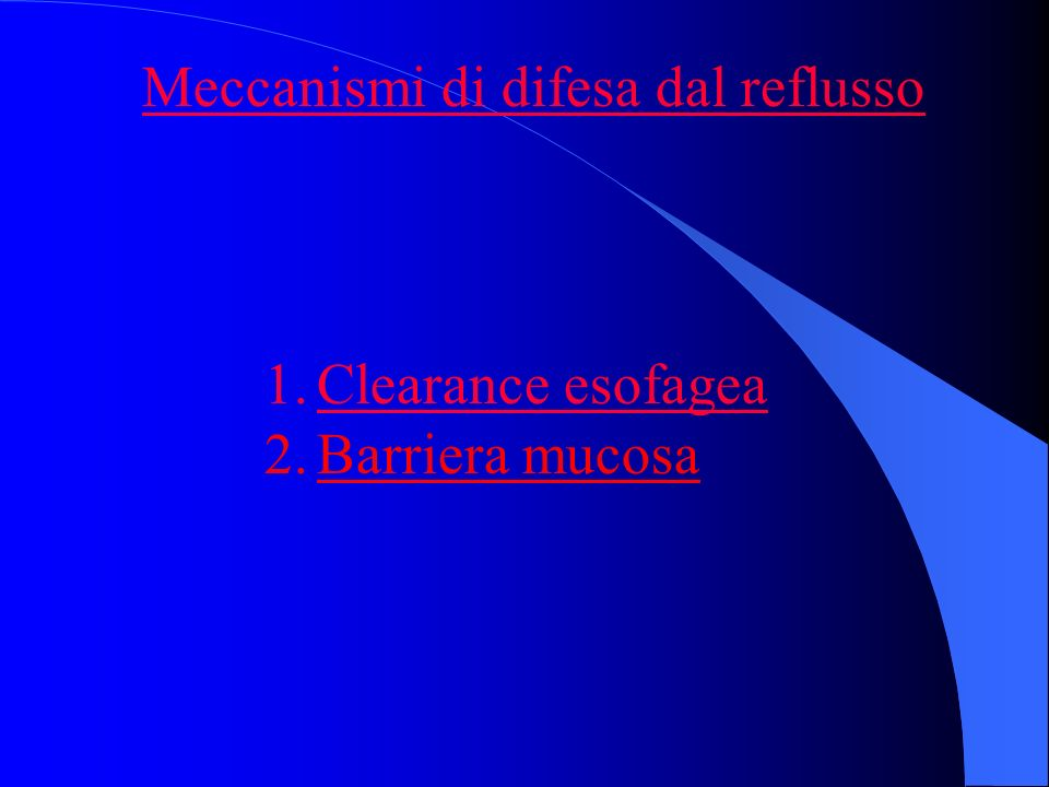 Meccanismi di difesa dal reflusso 1.Clearance esofagea 2.Barriera mucosa