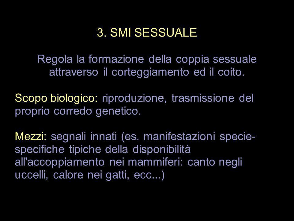 3. SMI SESSUALE Regola la formazione della coppia sessuale attraverso il corteggiamento ed il coito. Scopo biologico: riproduzione, trasmissione del p