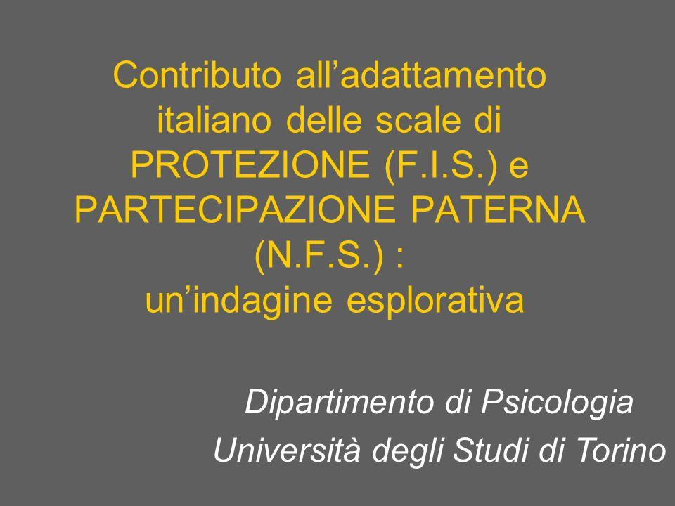 Contributo alladattamento italiano delle scale di PROTEZIONE (F.I.S.) e PARTECIPAZIONE PATERNA (N.F.S.) : unindagine esplorativa Dipartimento di Psicologia Università degli Studi di Torino