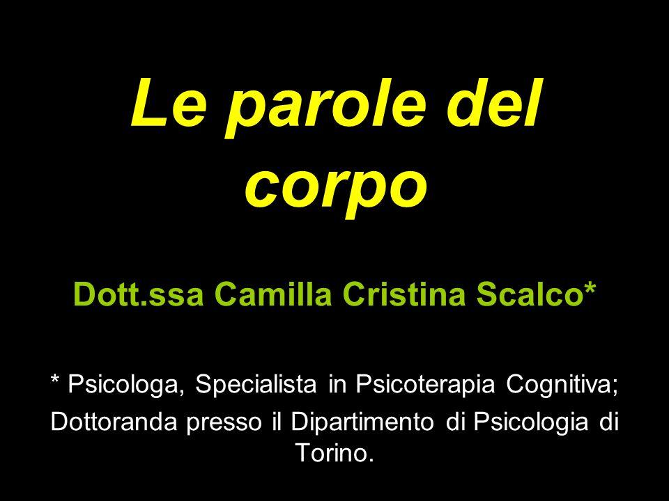 Le parole del corpo Dott.ssa Camilla Cristina Scalco* * Psicologa, Specialista in Psicoterapia Cognitiva; Dottoranda presso il Dipartimento di Psicolo