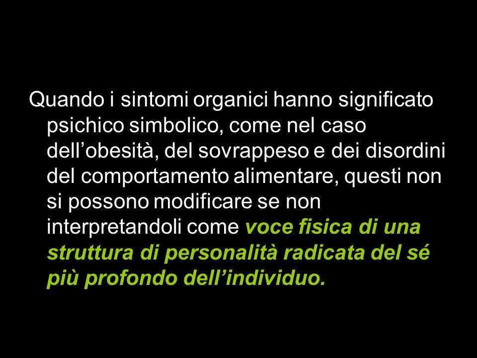 Il significato del corpo Quando i sintomi organici hanno significato psichico simbolico, come nel caso dellobesità, del sovrappeso e dei disordini del