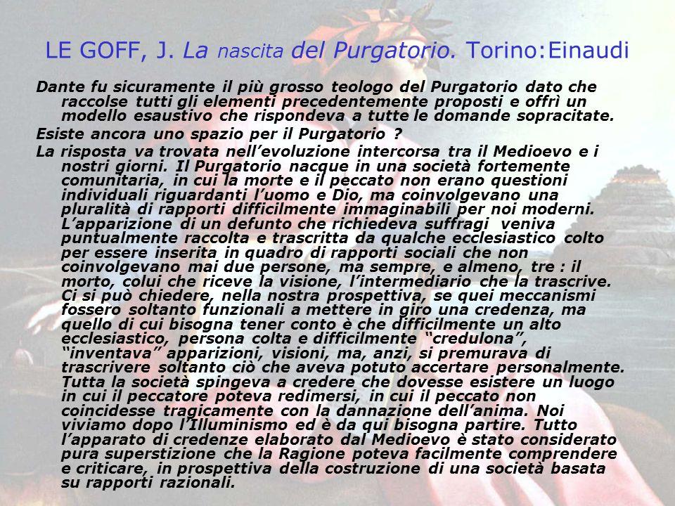 LE GOFF, J. La nascita del Purgatorio. Torino:Einaudi Dante fu sicuramente il più grosso teologo del Purgatorio dato che raccolse tutti gli elementi p