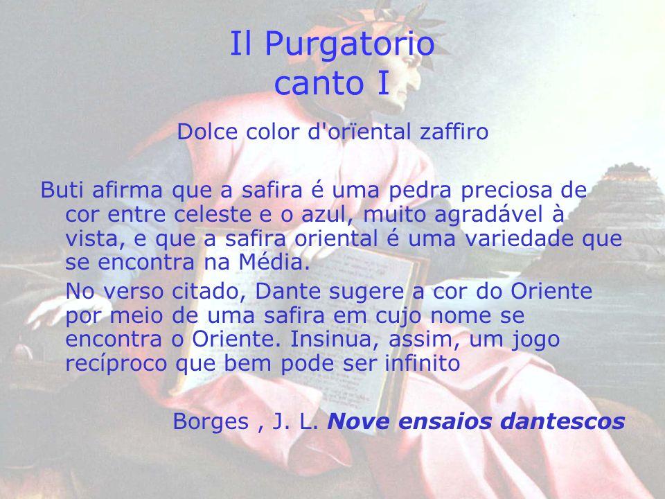 Il Purgatorio canto I Dolce color d'orïental zaffiro Buti afirma que a safira é uma pedra preciosa de cor entre celeste e o azul, muito agradável à vi