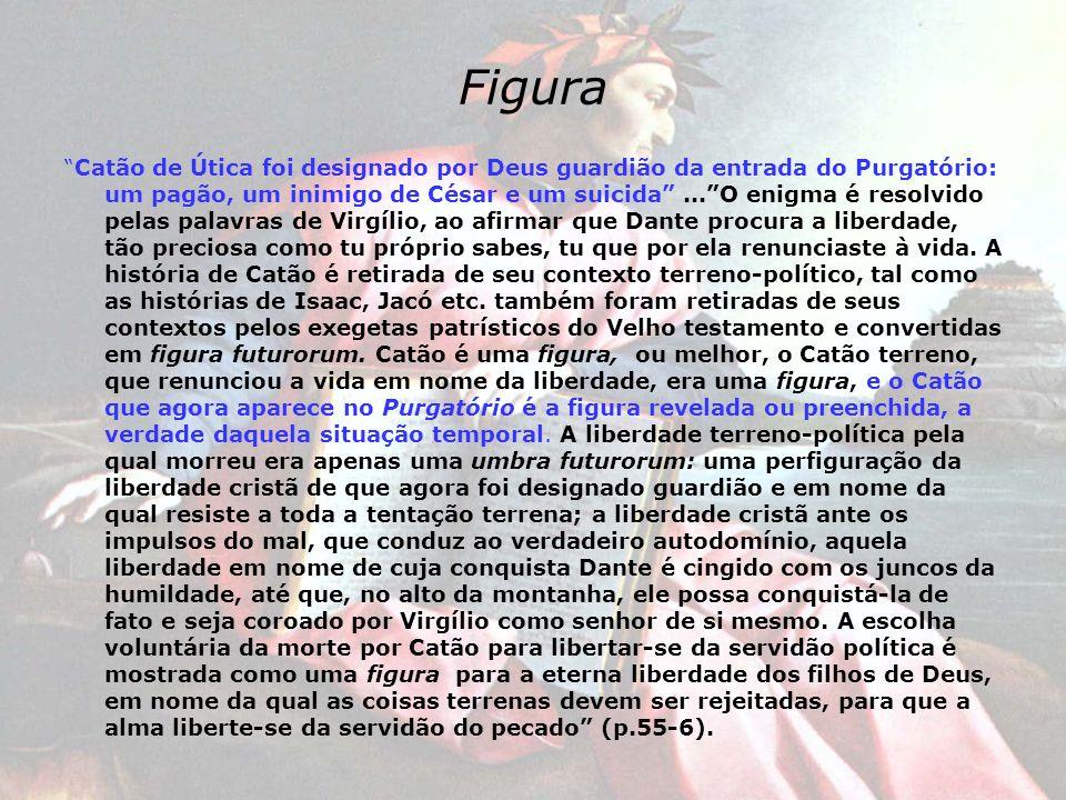 Figura Catão de Útica foi designado por Deus guardião da entrada do Purgatório: um pagão, um inimigo de César e um suicida...O enigma é resolvido pela