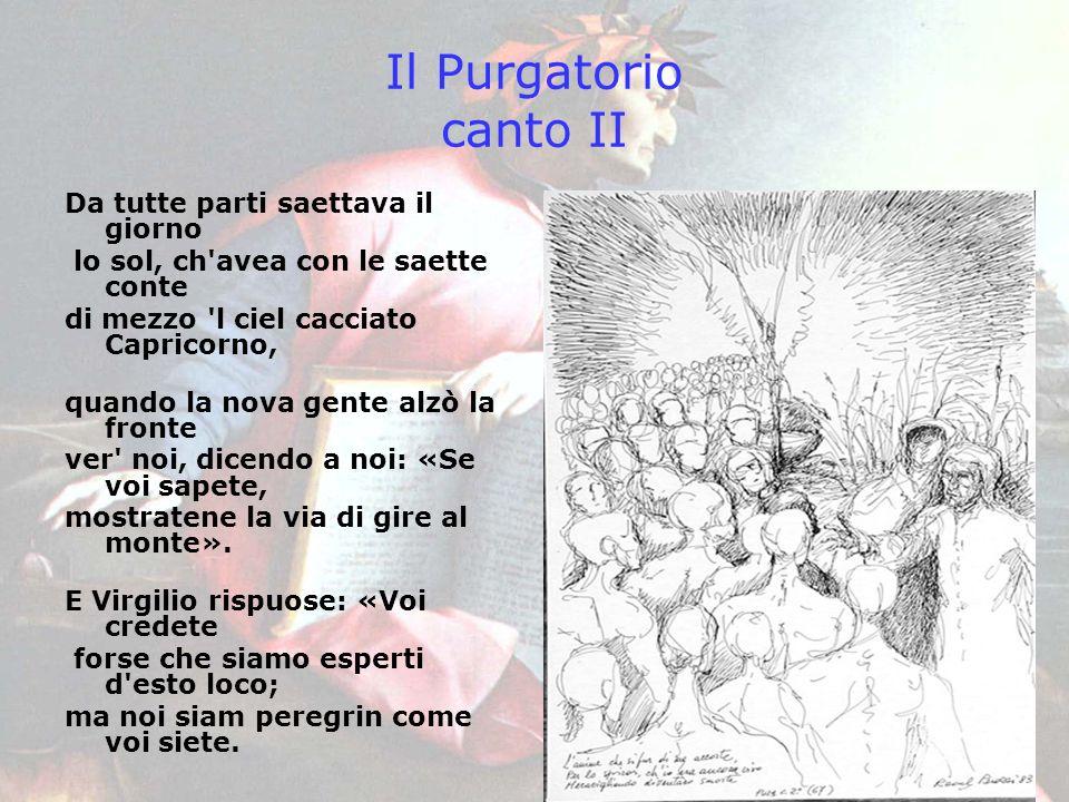 Il Purgatorio canto II Da tutte parti saettava il giorno lo sol, ch'avea con le saette conte di mezzo 'l ciel cacciato Capricorno, quando la nova gent