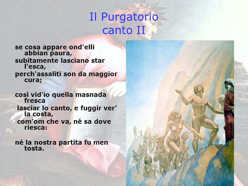 Il Purgatorio canto II se cosa appare ond'elli abbian paura, subitamente lasciano star l'esca, perch'assaliti son da maggior cura; così vid'io quella