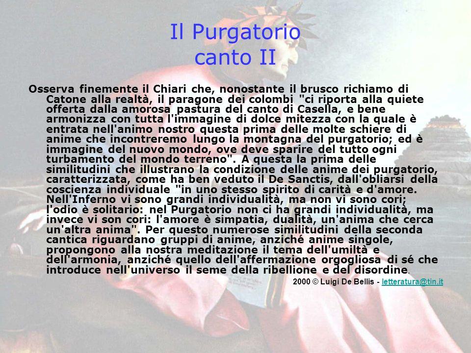 Il Purgatorio canto II Osserva finemente il Chiari che, nonostante il brusco richiamo di Catone alla realtà, il paragone dei colombi