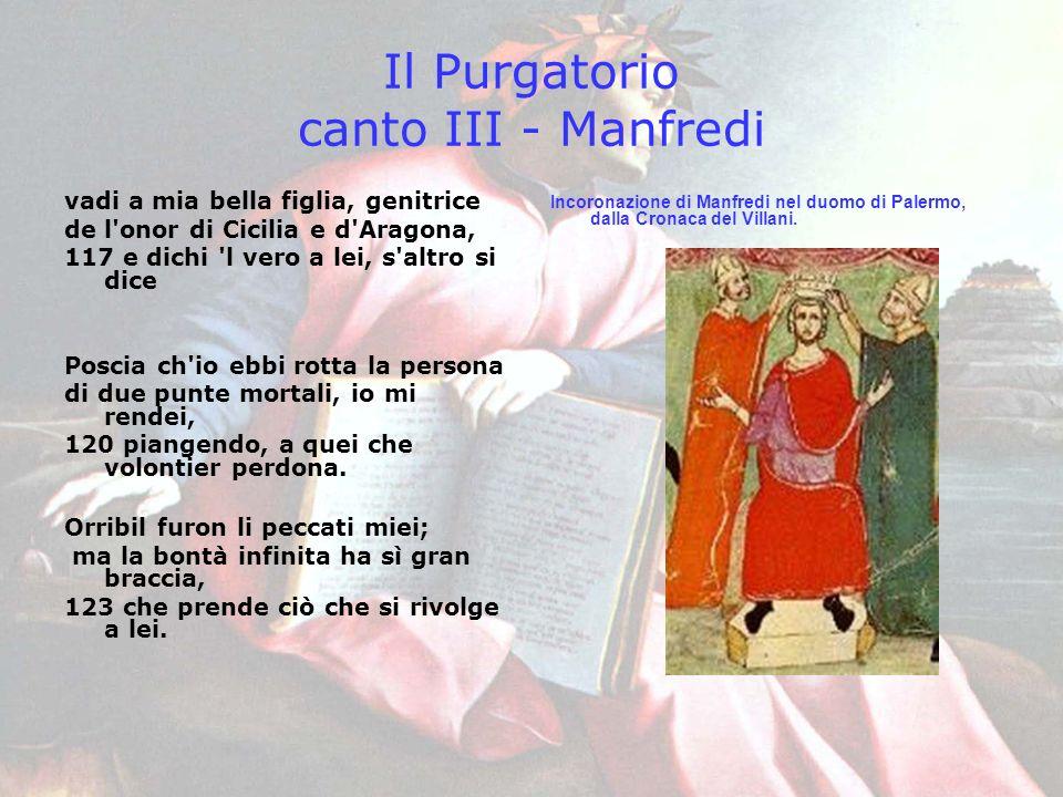 Il Purgatorio canto III - Manfredi vadi a mia bella figlia, genitrice de l'onor di Cicilia e d'Aragona, 117 e dichi 'l vero a lei, s'altro si dice Pos