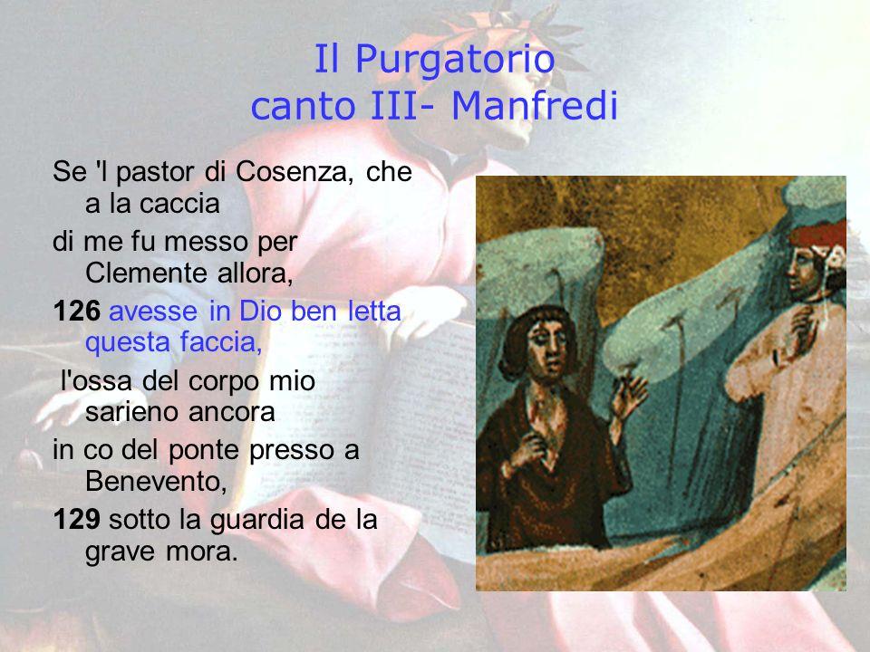Il Purgatorio canto III- Manfredi Se 'l pastor di Cosenza, che a la caccia di me fu messo per Clemente allora, 126 avesse in Dio ben letta questa facc