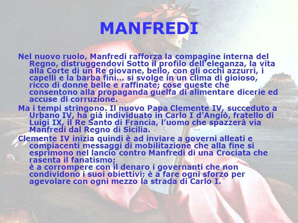 MANFREDI Nel nuovo ruolo, Manfredi rafforza la compagine interna del Regno, distruggendovi Sotto il profilo delleleganza, la vita alla Corte di un Re