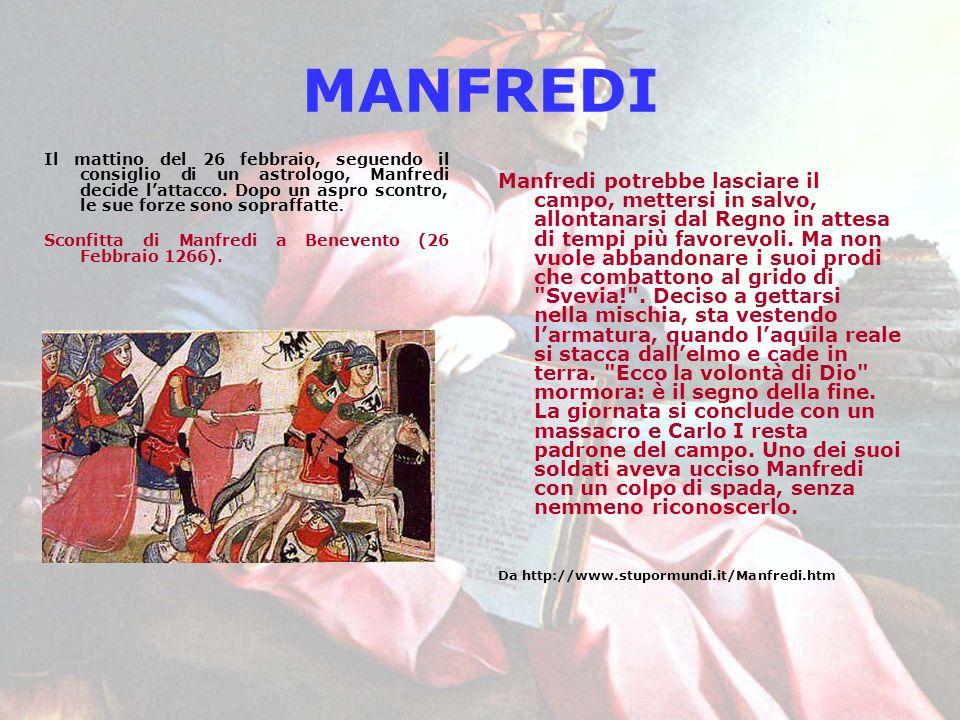 MANFREDI Il mattino del 26 febbraio, seguendo il consiglio di un astrologo, Manfredi decide lattacco. Dopo un aspro scontro, le sue forze sono sopraff