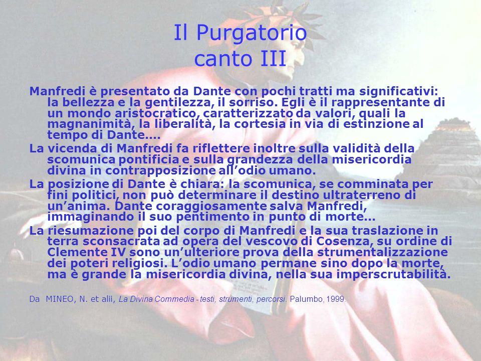 Il Purgatorio canto III Manfredi è presentato da Dante con pochi tratti ma significativi: la bellezza e la gentilezza, il sorriso. Egli è il rappresen