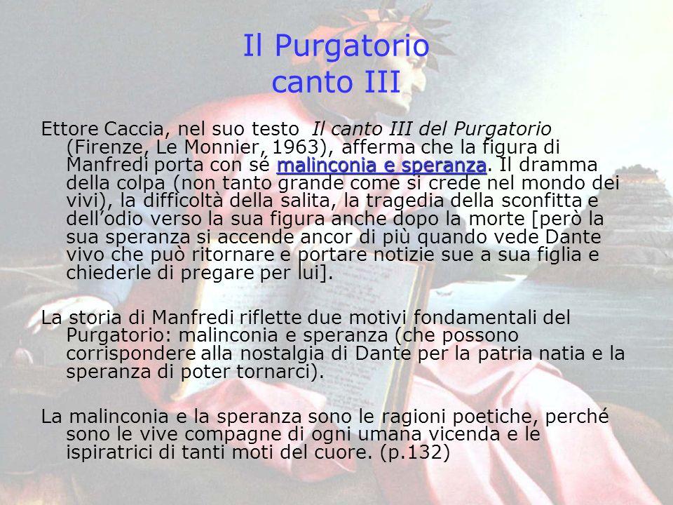 Il Purgatorio canto III malinconia e speranza Ettore Caccia, nel suo testo Il canto III del Purgatorio (Firenze, Le Monnier, 1963), afferma che la fig