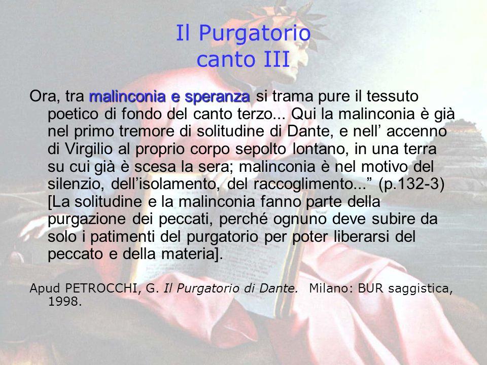 Il Purgatorio canto III malinconia e speranza Ora, tra malinconia e speranza si trama pure il tessuto poetico di fondo del canto terzo... Qui la malin