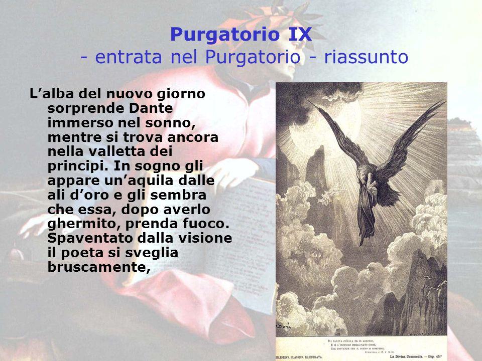 Purgatorio IX - entrata nel Purgatorio - riassunto Lalba del nuovo giorno sorprende Dante immerso nel sonno, mentre si trova ancora nella valletta dei