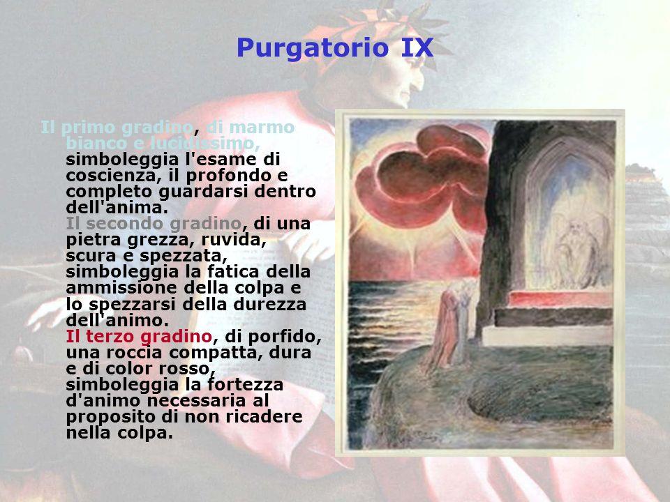 Purgatorio IX Il primo gradino, di marmo bianco e lucidissimo, simboleggia l'esame di coscienza, il profondo e completo guardarsi dentro dell'anima. I