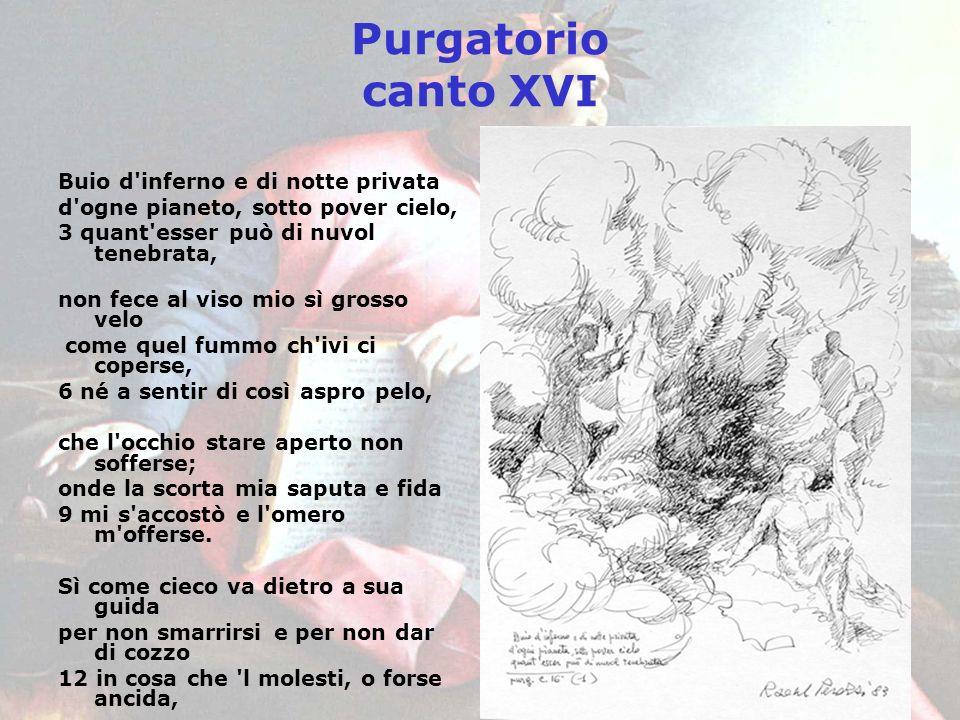 Purgatorio canto XVI Buio d'inferno e di notte privata d'ogne pianeto, sotto pover cielo, 3 quant'esser può di nuvol tenebrata, non fece al viso mio s
