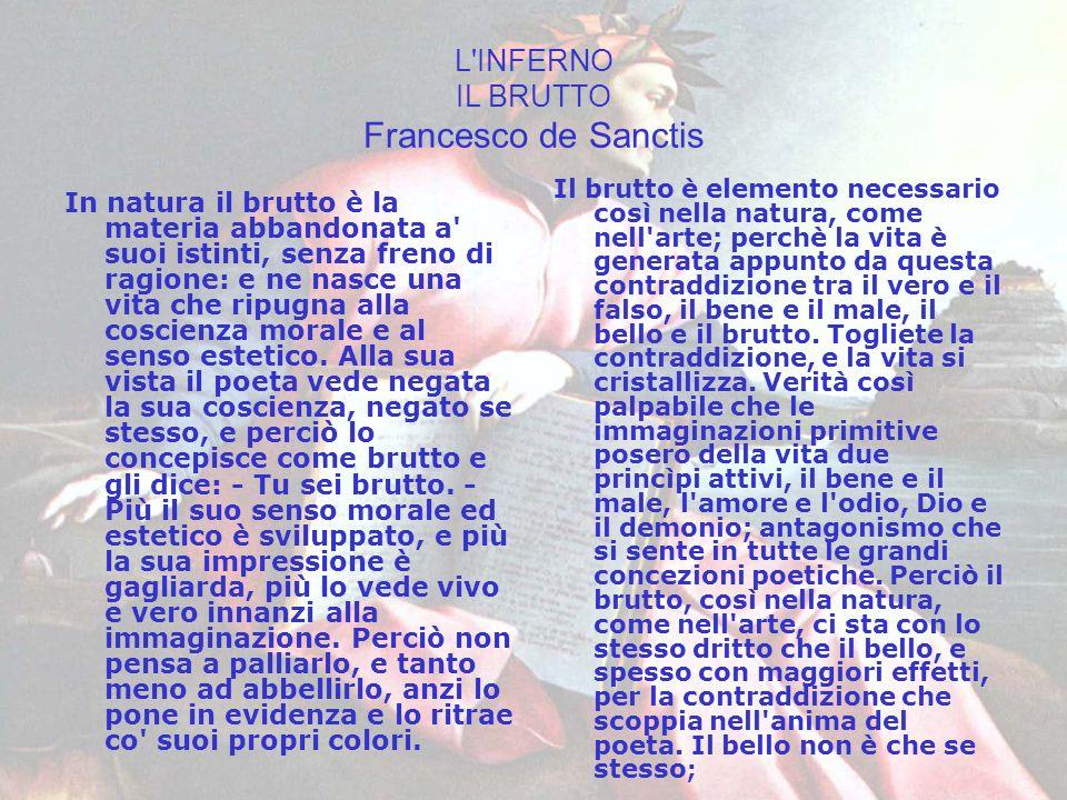 L INFERNO IL BRUTTO Francesco de Sanctis Non è dunque maraviglia che il brutto riesca spesso nell arte più interessante e più poetico.
