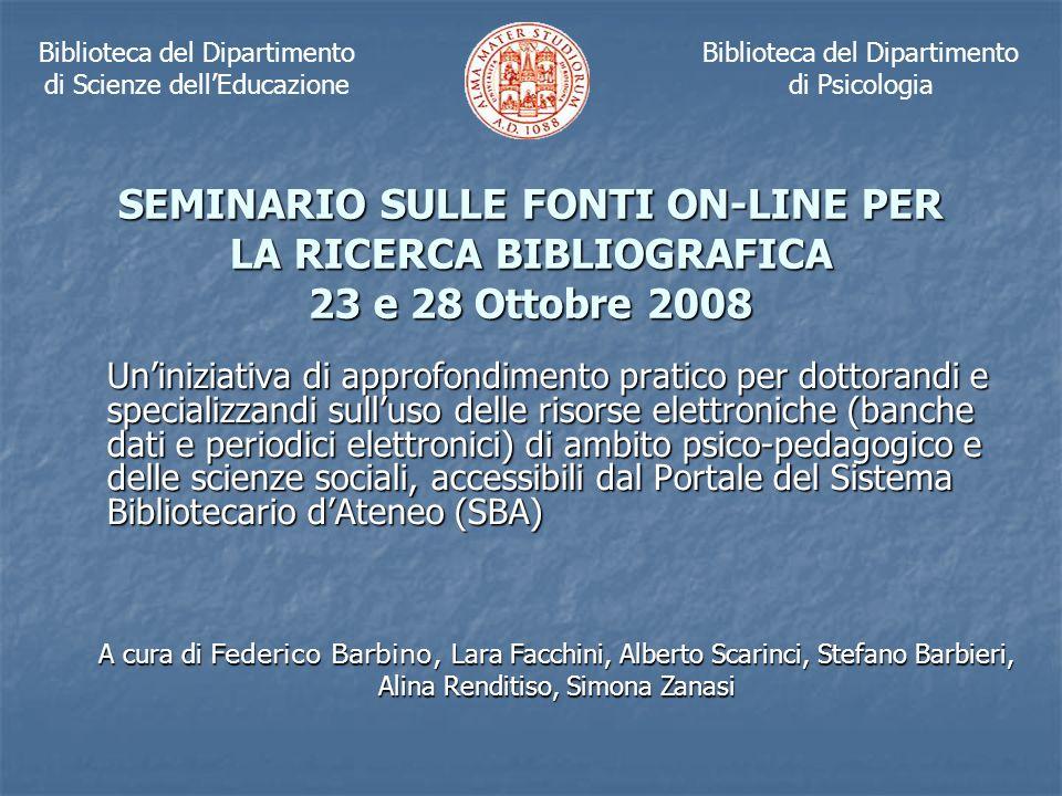 SEMINARIO SULLE FONTI ON-LINE PER LA RICERCA BIBLIOGRAFICA 23 e 28 Ottobre 2008 Uniniziativa di approfondimento pratico per dottorandi e specializzand
