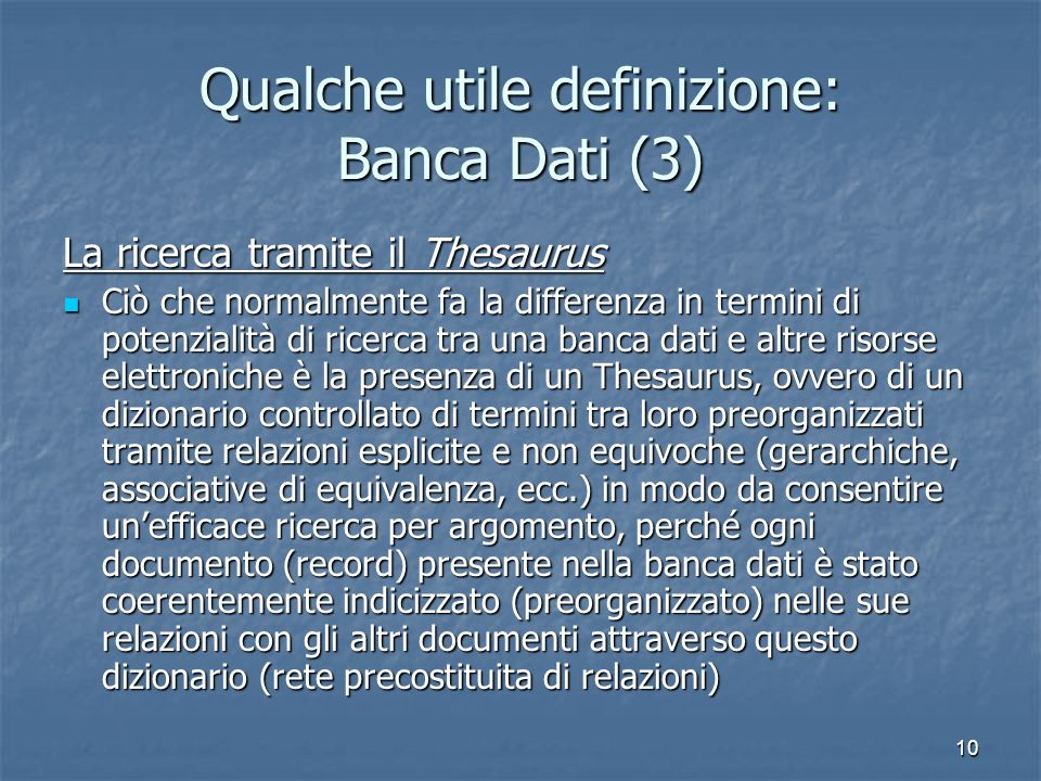 10 Qualche utile definizione: Banca Dati (3) La ricerca tramite il Thesaurus Ciò che normalmente fa la differenza in termini di potenzialità di ricerc