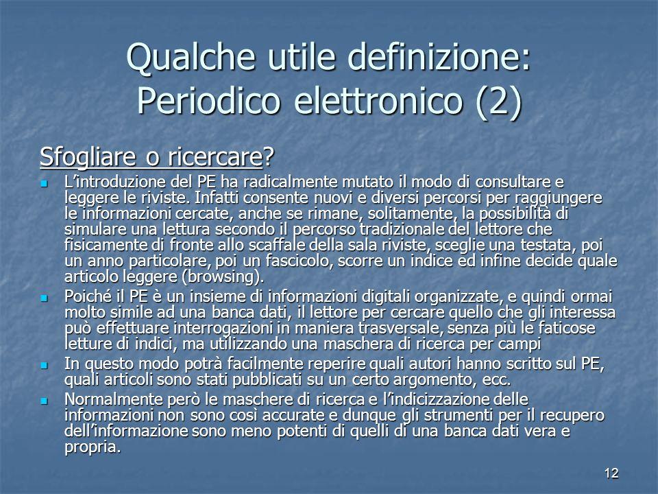 12 Qualche utile definizione: Periodico elettronico (2) Sfogliare o ricercare? Lintroduzione del PE ha radicalmente mutato il modo di consultare e leg