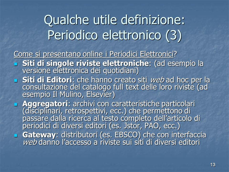 13 Qualche utile definizione: Periodico elettronico (3) Come si presentano online i Periodici Elettronici? Siti di singole riviste elettroniche: (ad e
