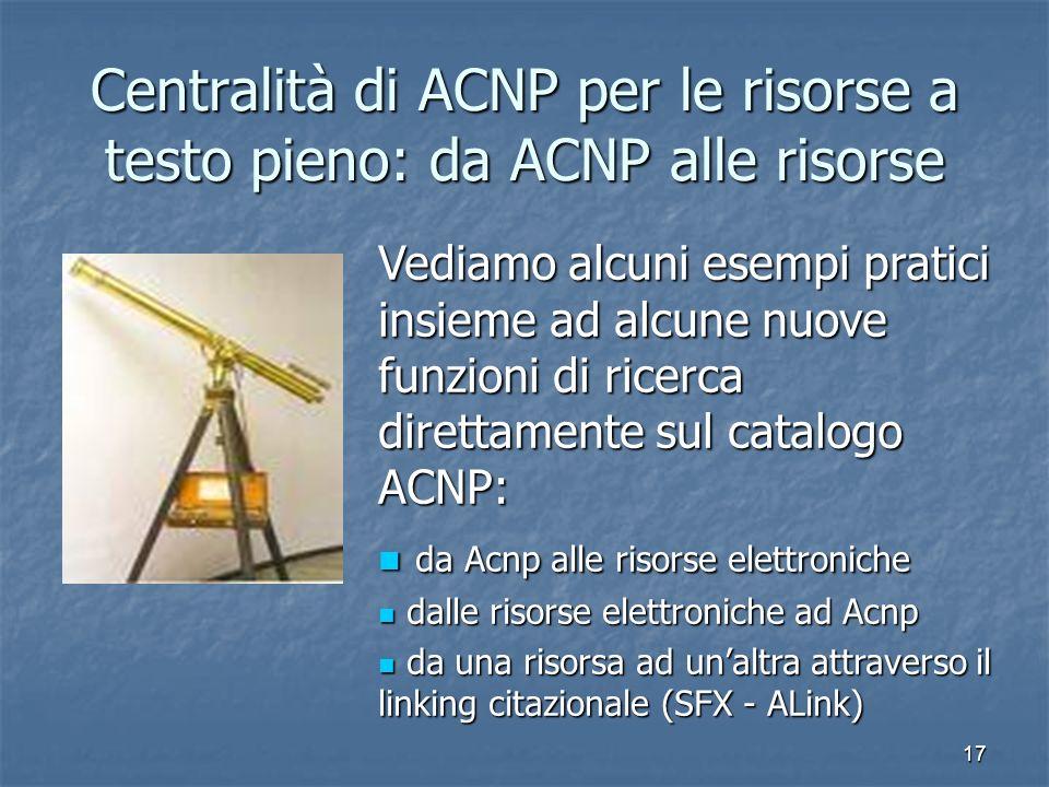 17 Centralità di ACNP per le risorse a testo pieno: da ACNP alle risorse Vediamo alcuni esempi pratici insieme ad alcune nuove funzioni di ricerca dir