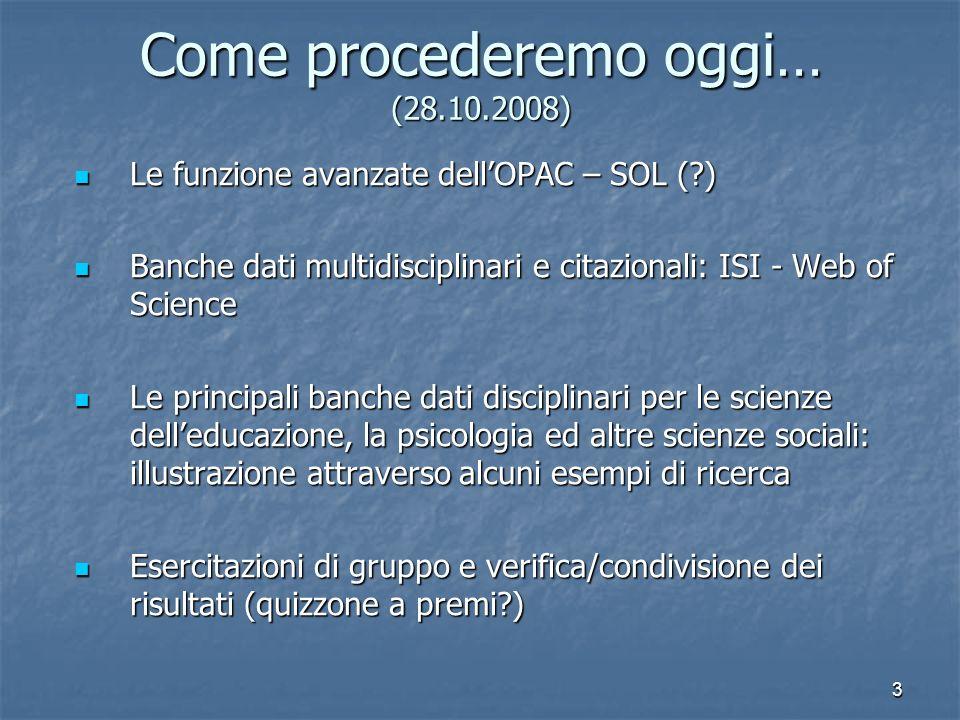 3 Come procederemo oggi… (28.10.2008) Le funzione avanzate dellOPAC – SOL (?) Le funzione avanzate dellOPAC – SOL (?) Banche dati multidisciplinari e