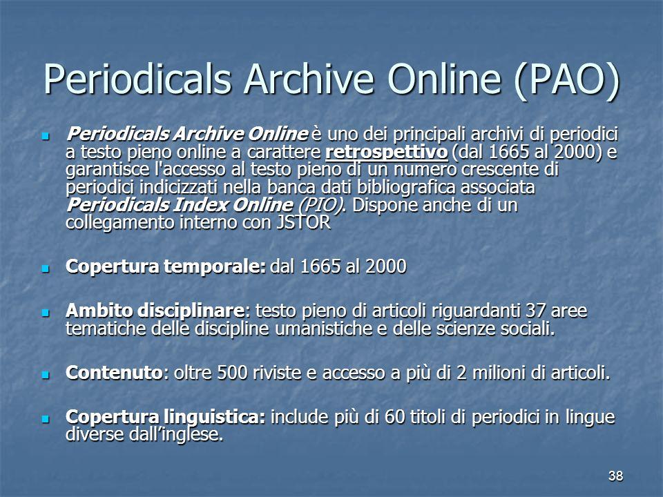 38 Periodicals Archive Online (PAO) Periodicals Archive Online è uno dei principali archivi di periodici a testo pieno online a carattere retrospettiv