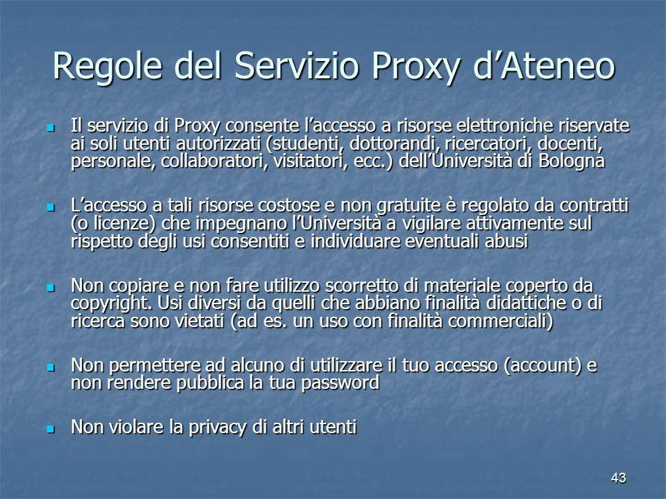 43 Regole del Servizio Proxy dAteneo Il servizio di Proxy consente laccesso a risorse elettroniche riservate ai soli utenti autorizzati (studenti, dot